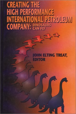 Creating the High Performance International Petroleum Company : Dinosaurs Can Fly