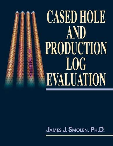 Cased Hole and Production Log Evaluation: James Smolen Ph. D.