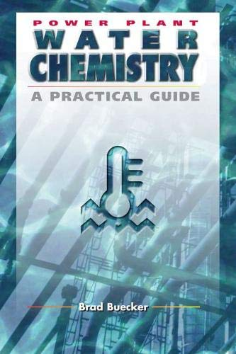 Power Plant Water Chemistry: A Practical Guide: Buecker, Brad