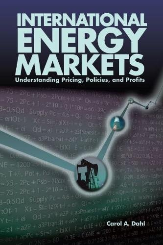9780878147991: International Energy Markets: Understanding Pricing, Policies & Profits: Understanding Pricing, Policies, and Profits