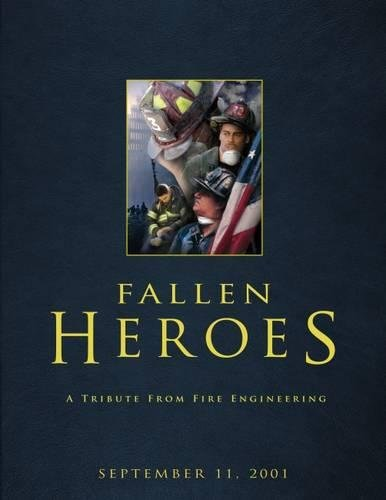 Fallen Heroes: A Tribute from Fire Engineering, September 11, 2001