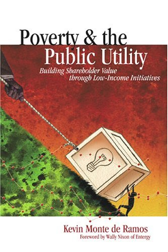 9780878148837: Poverty & the Public Utility: Building Shareholder Value Through Low-Income Initiatives