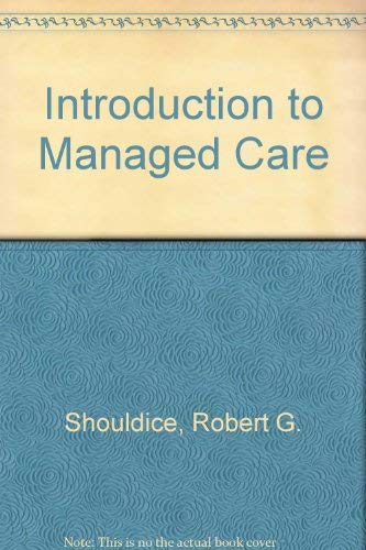 Introduction to Managed Care: Shouldice, Robert G.