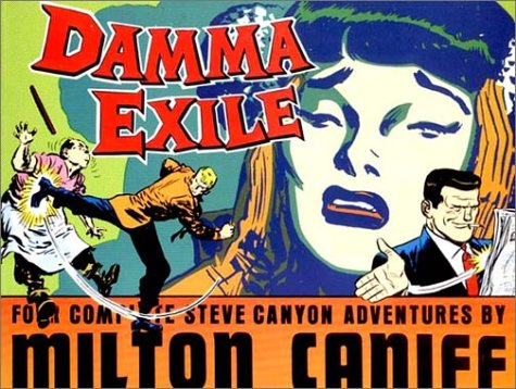 Damma Exile: Four Complete Steve Canyon Adventures