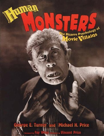 Human Monsters: The Bizarre Psychology of Movie: George E. Turner;