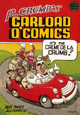 R. Crumb's Carload O' Comics: An Anthology of Choice Strips and Stories : 1968 to 1976.