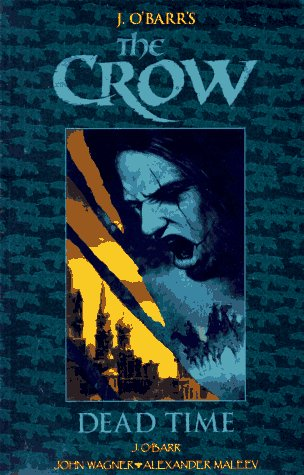 The Crow: Dead Time: O'Barr, James, Wagner,