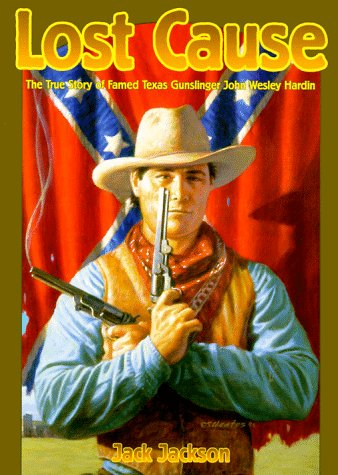 9780878166183: Lost Cause: John Wesley Hardin, the Taylor-Sutton Feud, and Reconstruction Texas