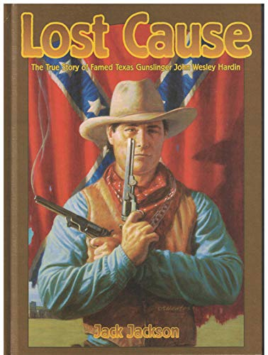 9780878166190: Lost Cause: John Wesley Hardin, the Taylor-Sutton Feud, and Reconstruction Texas