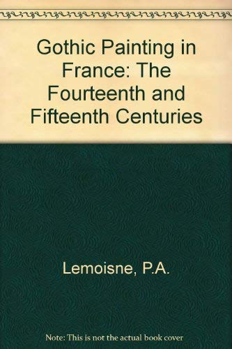 Gothic Painting in France: The Fourteenth and Fifteenth Centuries: Lemoisne, P.A.