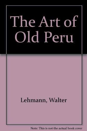 The Art of Old Peru: Lehmann, Walter, Doering,