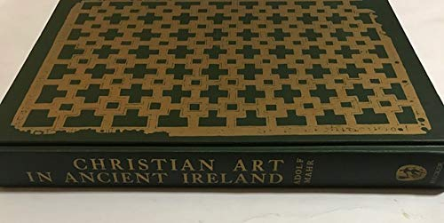 Christian Art in Ancient Ireland: Selected Objects Illustrated and Described. Volumes 1 and 2. [...