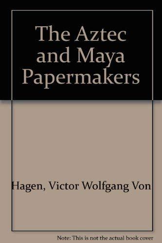 Aztec and Maya Papermakers: von Hagen, Victor Wolfgang