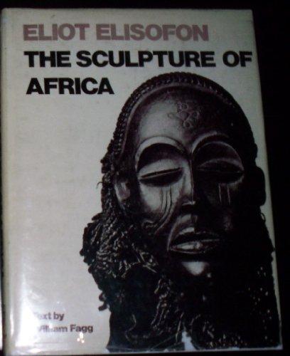 The Sculpture of Africa / Eliot Elisofon ; Text by William Fagg: Elisofon, Eliot