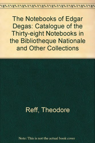 The Notebooks of Edgar Degas: A Catalogue of the Thirty-Eight Notebooks in the Bibliotheque Nationale and Other Collections, 2 Volumes (0878173048) by Theodore Reff; Edgar Degas