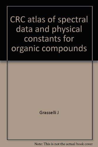 Atlas of Spectral Data and Physical Constants for Organic Compounds;: Grasselli, J. G.,