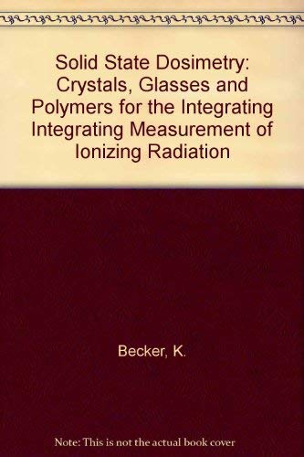 9780878190461: Solid State Dosimetry: Crystals, Glasses and Polymers for the Integrating Integrating Measurement of Ionizing Radiation