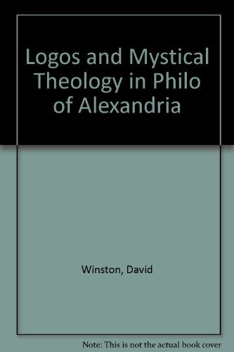 Logos and Mystical Theology in Philo of Alexandria.: WINSTON, David: