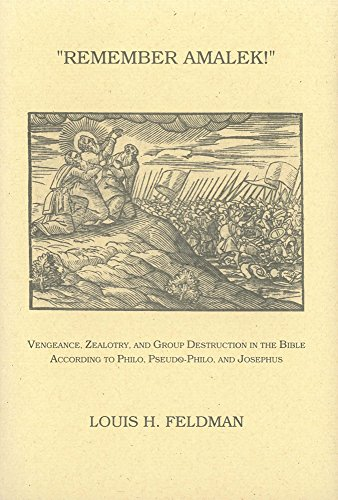 Remember Amalek!: Vengeance, Zealotry, and Group Destruction in the Bible according to Philo, Pseudo-Philo, and Josephus (Monographs of the Hebrew Union College) (0878204636) by Feldman, Louis H.