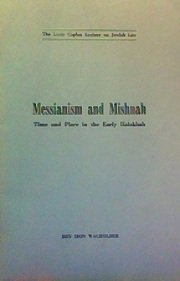 9780878207008: Messianism and Mishnah: Time and place in the early Halakhah (The Louis Caplan lecture on Jewish law)