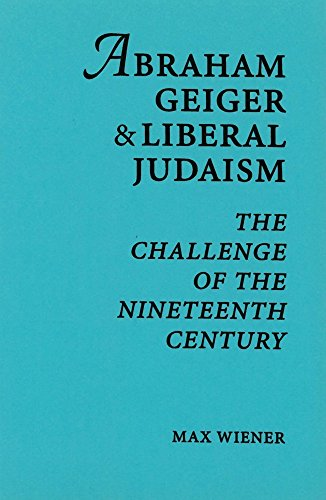 9780878208005: Abraham Geiger & Liberal Judaism: The Challenge of the Nineteenth Century
