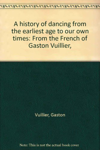 9780878210879: A history of dancing from the earliest age to our own times: From the French of Gaston Vuillier,