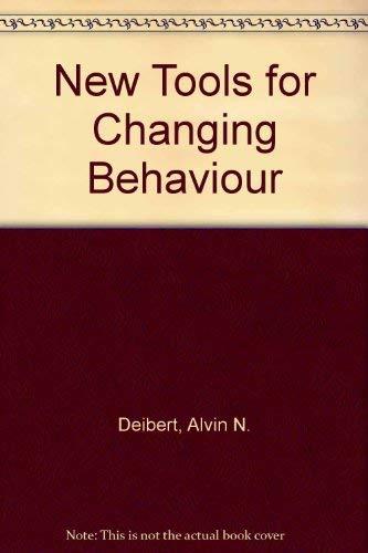 New Tools for Changing Behaviour: Deibert, Alvin N.; Harmon, Alice J.