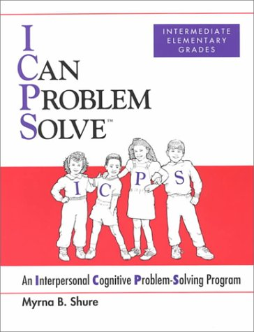 I Can Problem Solve: An Interpersonal Cognitive Problem-Solving Program Intermediate Elementary ...