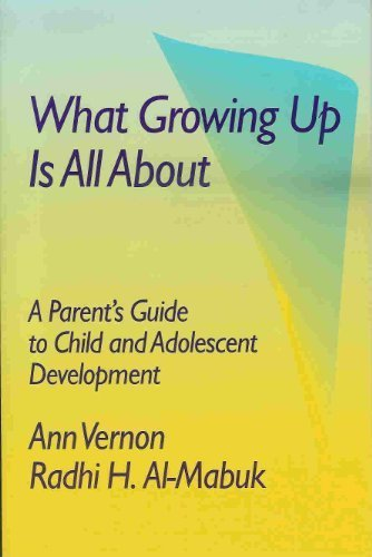 What Growing Up Is All About: A Parent's Guide to Child and Adolescent Development (0878223541) by Vernon, Ann; Al-Mabuk, Radhi H.
