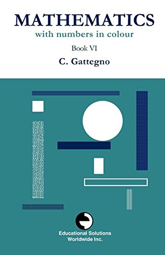 Mathematics with Numbers in Colour Book VI: Gattegno, Caleb