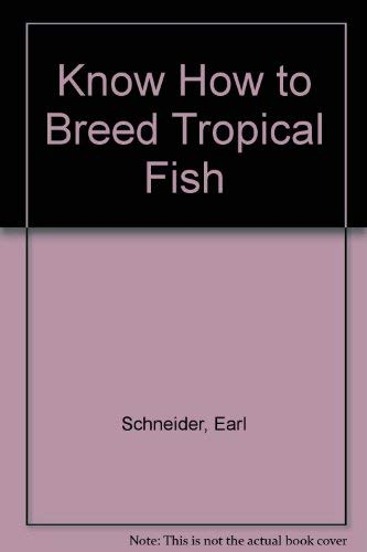 Know How to Breed Tropical Fish: Earl Schneider