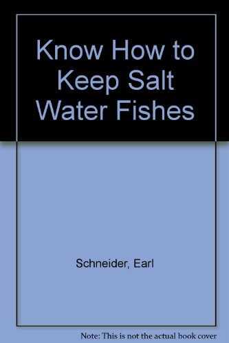 Know How to Keep Saltwater Fishes: Braker, William P