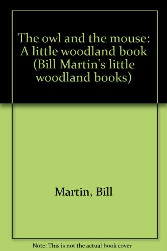 9780878273171: The owl and the mouse: A little woodland book (Bill Martin's little woodland books)