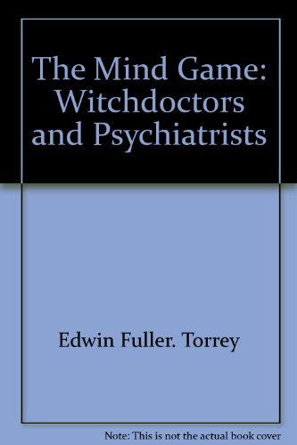 The Mind Game - Witchdoctors and Psychiatrists: Torrey, E. Fuller
