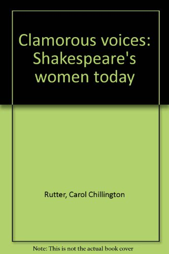 9780878300365: Clamorous voices: Shakespeare's women today