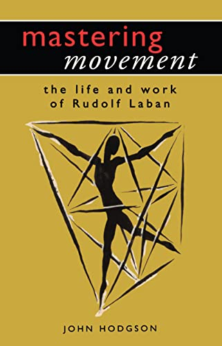 9780878300808: Mastering Movement: The Life and Work of Rudolf Laban (Theatre Arts (Routledge Paperback))
