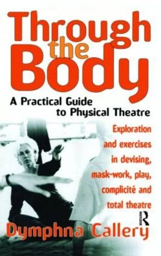 9780878301249: Through the Body: A Practical Guide to Physical Theatre (Theatre Arts (Routledge Paperback))