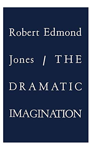 9780878301843: The Dramatic Imagination: Reflections and Speculations on the Art of the Theatre, Reissue (Theatre Arts Book)