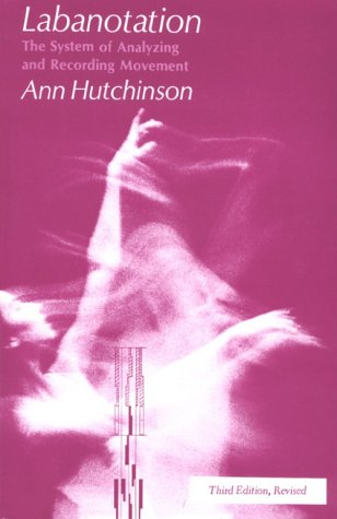 Labanotation : The System of Analyzing and: Ann Hutchinson