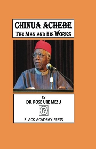 Chinua Achebe: The Man and His Works: Mezu, Rose Ure