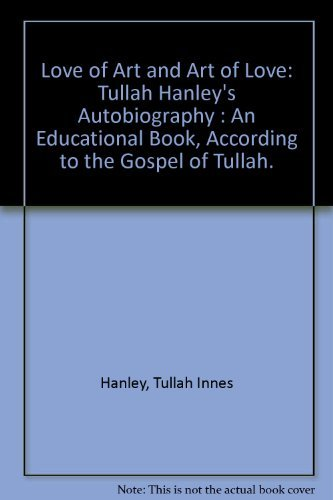 9780878320172: Love of Art and Art of Love: Tullah Hanley's Autobiography : An Educational Book, According to the Gospel of Tullah.