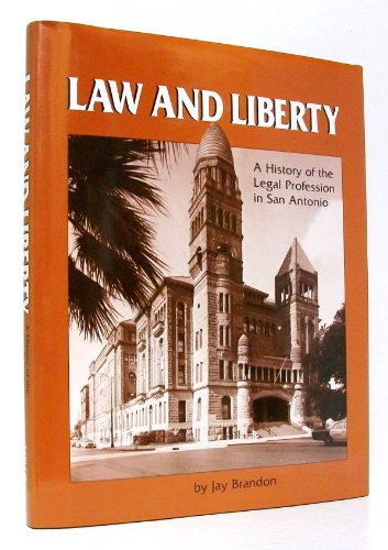 Law and liberty: A history of the legal profession in San Antonio: Brandon, Jay