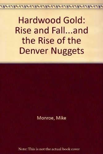 9780878331055: Hardwood Gold: The Rise and Fall...and Rise of the Denver Nuggets