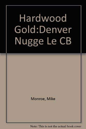 9780878331062: Hardwood Gold: The Rise and Fall and Rise of the Denver Nuggets