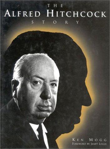 The Alfred Hitchcock Story: Mogg, Ken;Auiler, Dan