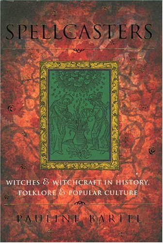 9780878331833: Spellcasters: Witches and Witchcraft in History, Folklore, and Popular Culture