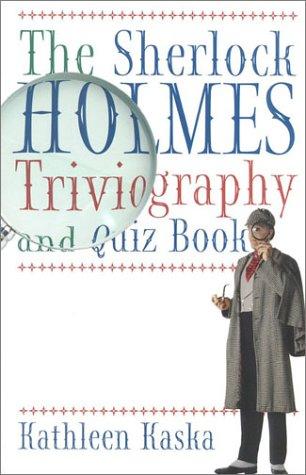 The Sherlock Holmes Triviography and Quiz Book: Kathleen Kaska