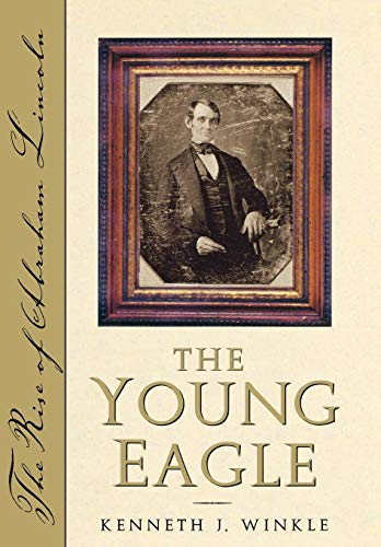 The Young Eagle: The Rise of Abraham Lincoln (0878332553) by Winkle, Kenneth J.