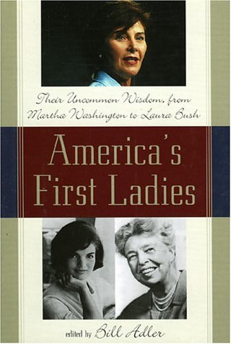 America's First Ladies: Their Uncommon Wisdom, from: Bill Adler