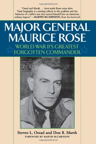 Major General Maurice Rose: World War II's Greatest Forgotten Commander: Ossad, Stephen L. ; ...